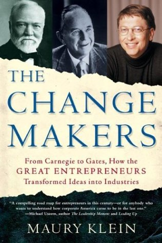 9780805075182: The Change Makers: From Carnegie to Gates, How the Great Entrepreneurs Transformed Ideas into Industries
