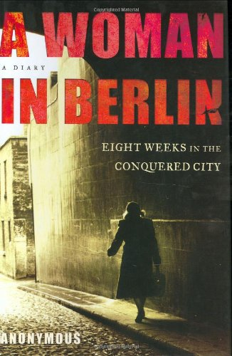 9780805075403: A Woman in Berlin: Eight Weeks in the Conquered City