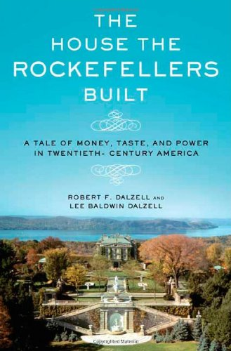 The House the Rockefellers Built: A Tale: Robert F. Dalzell,