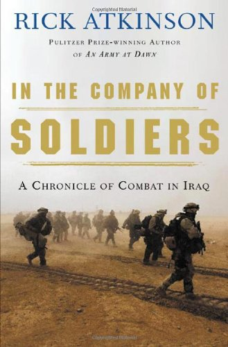 IN THE COMPANY OF SOLDIERS: A Chronicle of Combat: Rick Atkinson