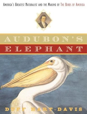9780805075687: Audubon's Elephant: America's Greatest Naturalist and the Making of The Birds of America