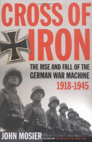 9780805075779: Cross of Iron: The Rise and Fall of the German War Machine, 1918-1945