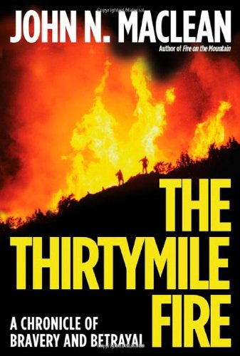 9780805075786: The Thirtymile Fire: A Chronicle of Bravery and Betrayal (John MacRae Books)