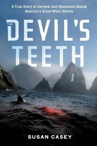 Devil's Teeth, The: A True Story Of Survival And Obsession Among America's Great White Sharks