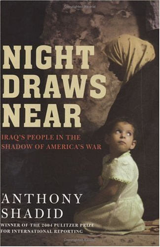 Night Draws Near: Iraq's People in the Shadow of America's War: Anthony Shadid
