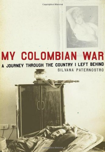 My Colombian War: A Journey Through the Country I Left Behind: Paternostro, Silvana