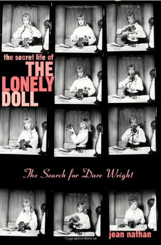 The Secret Life of the Lonely Doll: The Search for Dare Wright: Nathan, Jean