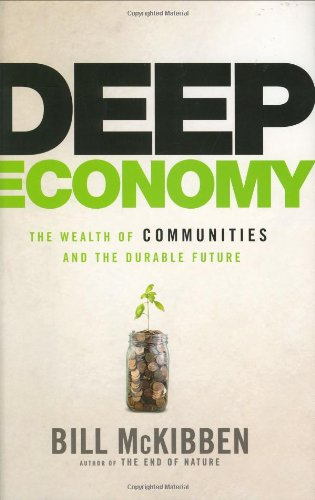 Deep Economy: The Wealth of Communities and: McKibben, Bill