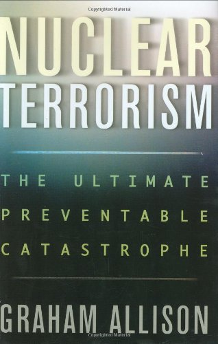 Nuclear Terrorism - INSCRIBED BY AUTHOR -- The Ultimate Preventable Catastrophe: Allison, Graham
