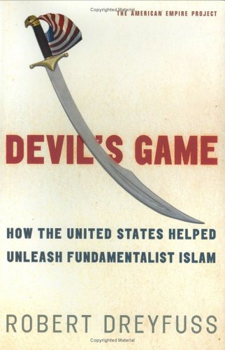 9780805076523: Devil's Game: How the United States Helped Unleash Fundamentalist Islam (American Empire Project)