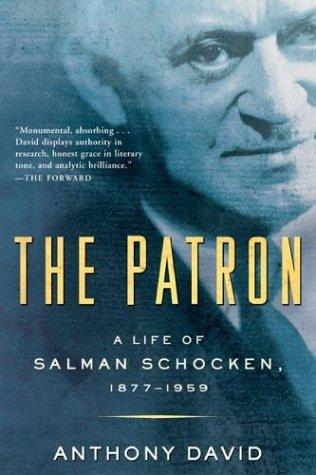 The Patron: A Life of Salman Schocken, 1877-1959: Anthony David