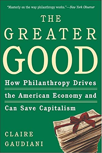 9780805076929: The Greater Good: How Philanthropy Drives the American Economy and Can Save Capitalism