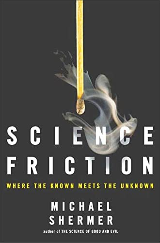 SCIENCE FRICTION: Where the Known Meets the: Shermer, Michael