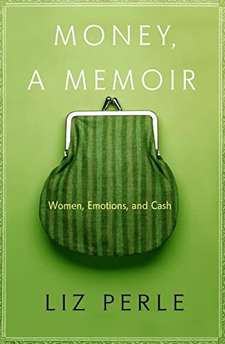 Money, A Memoir: Women, Emotions, and Cash