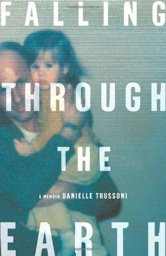 Falling Through the Earth: A Memoir: Trussoni, Danielle