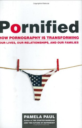 9780805077452: Pornified: How Pornography Is Transforming Our Lives, Our Relationships, and Our Families