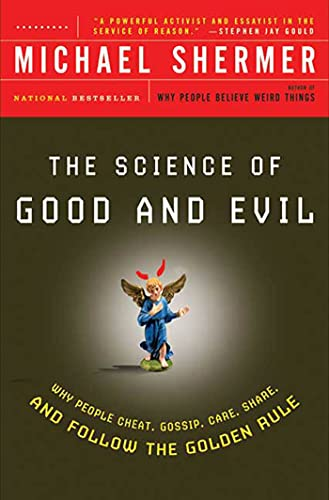The Science of Good and Evil: Why People Cheat, Gossip, Care, Share, and Follow the Golden Rule (Holt Paperback) (0805077693) by Michael Shermer