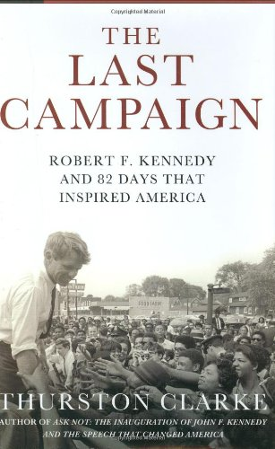 9780805077926: The Last Campaign: Robert F. Kennedy and 82 Days That Inspired America