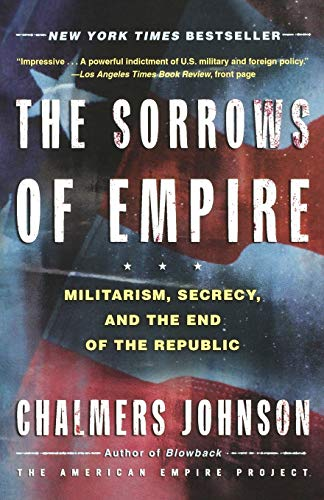 9780805077971: The Sorrows of Empire: Militarism, Secrecy, and the End of the Republic (The American Empire Project)