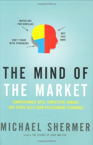 The Mind of the Market: Compassionate Apes, Competitive Humans, and Other Tales from Evolutionary Economics (0805078320) by Michael Shermer