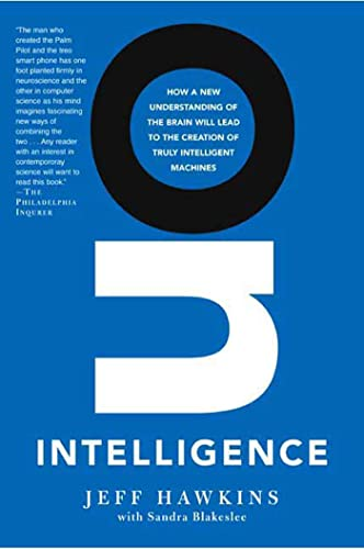 On Intelligence: How a New Understanding of the Brain Will Lead to the Creation of Truly Intelligent Machines (9780805078534) by Jeff Hawkins; Sandra Blakeslee