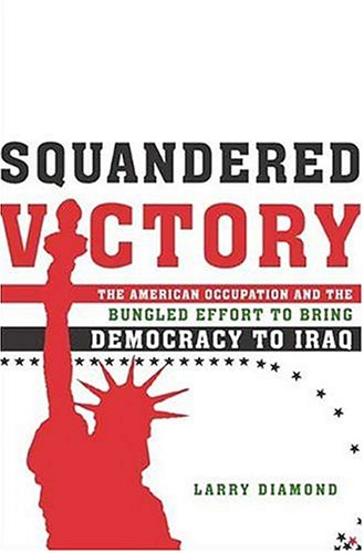 9780805078688: Squandered Victory: The American Occupation And Bungled Effort To Bring Democracy To Iraq