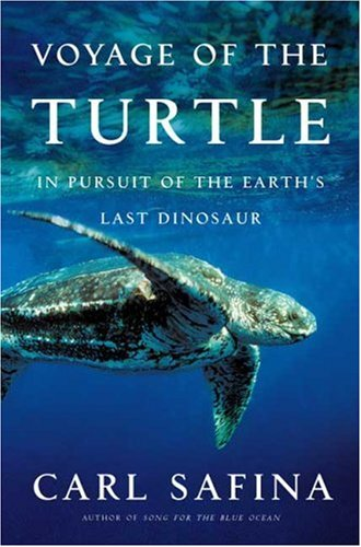 9780805078916: Voyage of the Turtle: In Pursuit of the Earth's Last Dinosaur