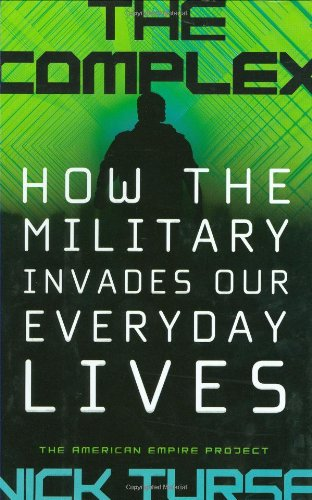 9780805078961: The Complex: How the Military Invades Our Everyday Lives (American Empire Project)