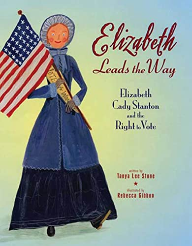 9780805079036: Elizabeth Leads the Way: Elizabeth Cady Stanton and the Right to Vote