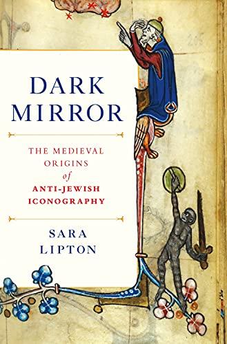 9780805079104: Dark Mirror: The Medieval Origins of Anti-Jewish Iconography