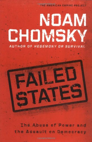 9780805079128: Failed States: The Abuse of Power and the Assault on Democracy