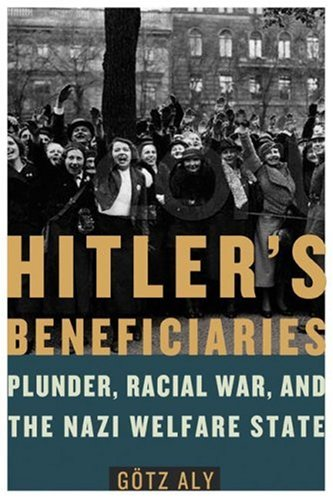 9780805079265: Hitler's Beneficiaries: Plunder, Racial War, and the Nazi Welfare State