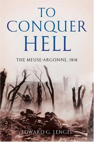 To Conquer Hell, the Meuse-Argonne 1918