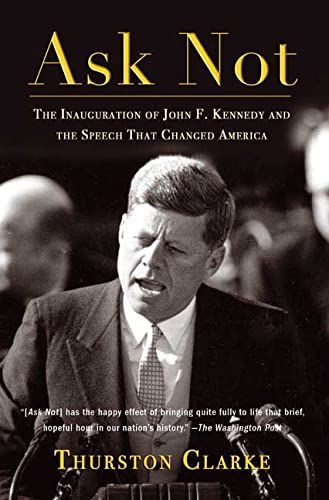 9780805079364: Ask Not: The Inauguration of John F. Kennedy and the Speech That Changed America