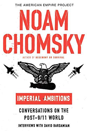 Imperial Ambitions (American Empire Project): Noam Chomsky