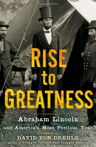 9780805079708: Rise to Greatness: Abraham Lincoln and America's Most Perilous Year
