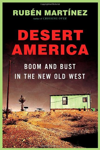 Desert America: Boom and Bust in the New Old West: Martínez, Rubén