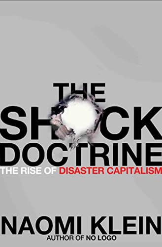 The Shock Doctrine: The Rise of Disaster Capitalism: Naomi Klein