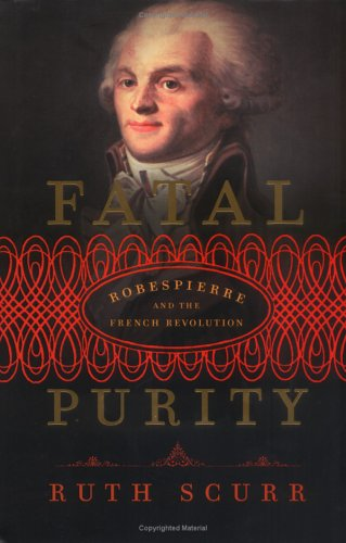 9780805079876: Fatal Purity: Robespierre and the French Revolution