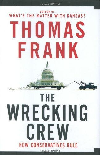 9780805079883: The Wrecking Crew: How Conservatives Rule