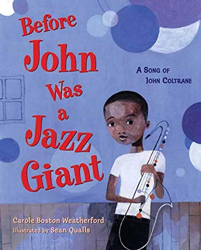 Before John Was a Jazz Giant: A: Carole Boston Weatherford