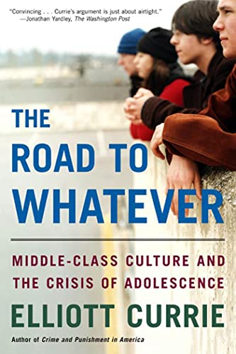 9780805080001: The Road to Whatever: Middle-Class Culture and the Crisis of Adolescence