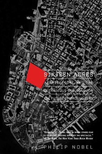 9780805080025: Sixteen Acres: Architecture and the Outrageous Struggle for the Future of Ground Zero
