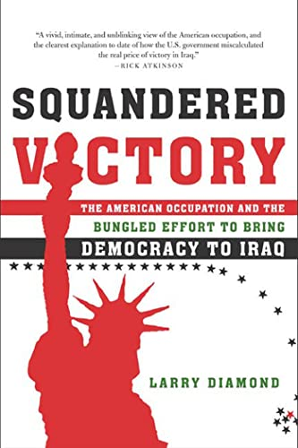 9780805080087: Squandered Victory: The American Occupation and the Bungled Effort to Bring Democracy to Iraq