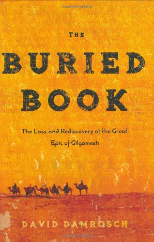 The Buried Book: The Loss and Rediscovery of the Great Epic of Gilgamesh: Damrosch, David
