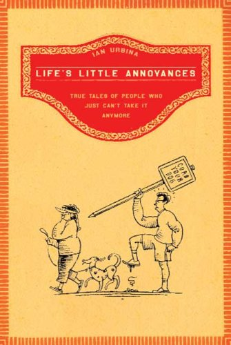 9780805080308: Life's Little Annoyances: True Tales of People Who Just Can't Take It Anymore