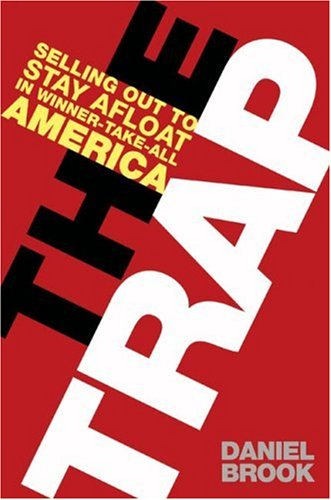 9780805080650: The Trap: Selling Out to Stay Afloat in Winner-Take-All America