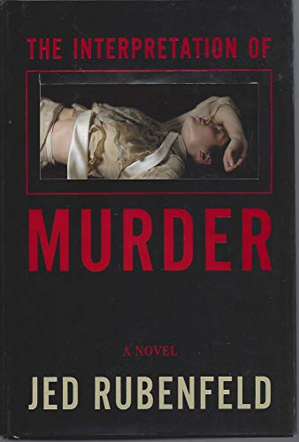 The Interpretation of Murder: Rubenfeld, Jed