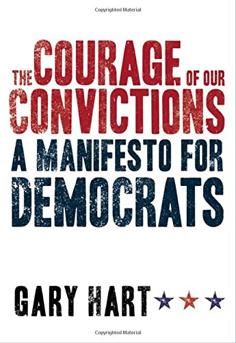 THE COURAGE OF OUR CONVICTIONS (Signed First Edition): Gary Hart