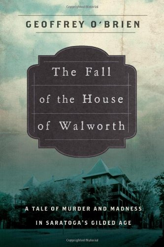 9780805081152: The Fall of the House of Walworth: A Tale of Madness and Murder in Gilded Age America (John MacRae Books)